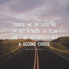 Choose Me Or Lose Me....Simple enough!!#