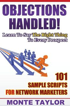 Objections Handled! 101 Sample Scripts For Network Marketers: Learn To Say The Right Thing To Every Prospect by Monte Taylor http://www.amazon.com/dp/1484141598/ref=cm_sw_r_pi_dp_RAauub07HYZW3