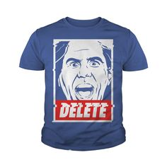 Delete T-Shirt #gift #ideas #Popular #Everything #Videos #Shop #Animals #pets #Architecture #Art #Cars #motorcycles #Celebrities #DIY #crafts #Design #Education #Entertainment #Food #drink #Gardening #Geek #Hair #beauty #Health #fitness #History #Holidays #events #Home decor #Humor #Illustrations #posters #Kids #parenting #Men #Outdoors #Photography #Products #Quotes #Science #nature #Sports #Tattoos #Technology #Travel #Weddings #Women