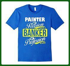 Mens Painter by Passion Banker by Profession T Shirt Medium Royal Blue - Careers professions shirts (*Amazon Partner-Link)