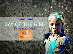 The first annual Day of the Girl reminds us of the undue burden borne by girls in the developing world.