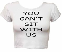 You Cant Sit With Us shirt Funny shirt crop top t shirt crop top shirt tank t shirt tshirt WHITE