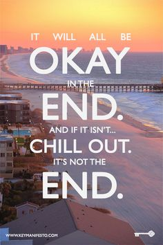 It will all be okay in the end! #chill