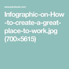 Infographic-on-How-to-create-a-great-place-to-work.jpg (700×5615)