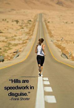 Hills are speedwork in disguise. - Frank Shorter