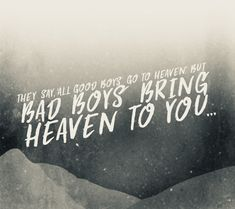"""Heaven - By Julia Michaels! """"They say, 'All good boys go to heaven.' But bad boys bring heaven to you..."""" Took me quite a while to get over it!"""