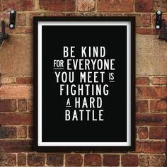Be kind for everyone you meet is fighting a hard battle http://www.amazon.com/dp/B016DNY35U motivationmonday print inspirational black white poster motivational quote inspiring gratitude word art bedroom beauty happiness success motivate inspire