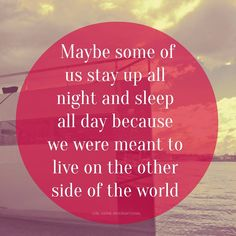 """""""Maybe some of us stay up all night and sleep all day because we were meant to live on the other side of the world! Third Culture Kid, Sleeping All Day, Stay Up, The Other Side, Solo Travel, Travel Quotes, All Over The World, Of My Life, Adventure Travel"""