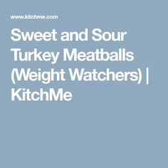 Sweet and Sour Turkey Meatballs (Weight Watchers) | KitchMe