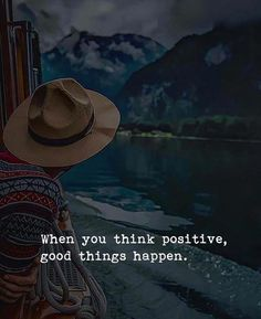 When you think positive good things happen.
