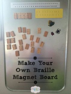 Erica used a metal oil drop pan to create this braille magnet board. Add some adhesive Velcro patches and magnets and you've got a fun (and educational) play space!