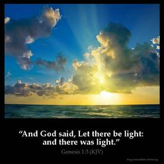 """Genesis 1:3 KJV!! ( http://kristiann1.com/2015/03/25/gs13/ ) """"And God said, Let there be light: and there was light."""" ✝✡Hallelujah & Shalom!! Kristi Anne✡✝"""