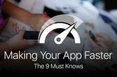 Making Your App Faster – The 9 Must Knows