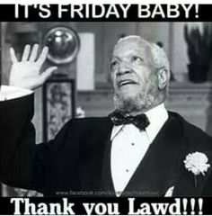 Good Morning World...Thank God It's Friday. I could really use a weekend right now. Have a blessed day everybody. Be safe and happy!