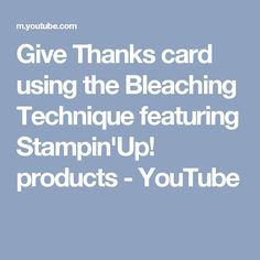 Give Thanks card using the Bleaching Technique featuring Stampin'Up! products - YouTube
