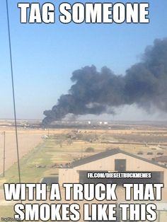 "DieselTees- ""TAG SOMEONE WITH A TRUCK THAT SMOKES LIKE THIS"" meme | www.dieseltees.com #dieseltees #truckmemes"