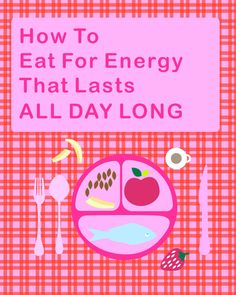 How to eat for energy that lasts all day long!