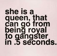 my man calls me his queen daily, constantly. then we go on a road trip or to a club together, and he realises I'm a lil' hood 😂😂 Favorite Quotes, Best Quotes, Love Quotes, Funny Quotes, Sarcastic Quotes, Bitch Quotes, Badass Quotes, Gangster Quotes, Queen Quotes Sassy