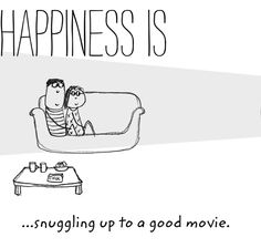 Happiness is ...snuggling up to a good movie.