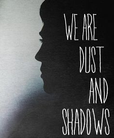 We are dust and shadows - Jace Herondale (TMI) Will Herondale (TID) The Infernal Devices, Will Herondale Quotes, Serie Got, Jace Lightwood, Clockwork Angel, Cassandra Clare Books, The Dark Artifices, City Of Bones, Shadow Hunters
