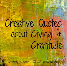 20 creative quotes on giving & gratitude creativity in motion gratitude New Quotes, Inspirational Quotes, Giving Quotes, Gratitude Quotes, Gratitude Jar, Powerful Art, Creativity Quotes, Art Therapy, Therapy Quotes