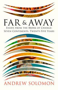 Buy Far and Away by Andrew Solomon at Mighty Ape NZ. In 1991 Andrew Solomon rode a tank into Red Square in Moscow with a band of Russian artists protesting the coup after Gorbachev's resignation. Best Travel Books, Salman Rushdie, Political Prisoners, National Book Award, His Travel, Solomon, Book Cover Design, Far Away, Change The World