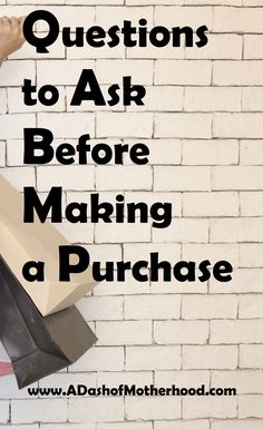 Questions to ask before making a purchase.  Don't be impulsive! Don't be left with buyers remorse. Do you need the item? Savings money is more important. Www.adashofmotherhood.com