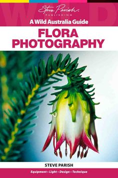Wild Australia Guide – Flora Photography — Steve Parish Nature Connect