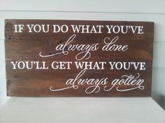 """if you do what you've always done"" Signs, Ash, Home Decor, Ideas, Grey, Room Decor, Shop Signs, Sign, Home Interior Design"
