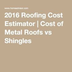 2016 Roofing Cost Estimator | Cost of Metal Roofs vs Shingles