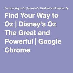 Find Your Way to Oz | Disney's Oz The Great and Powerful | Google Chrome