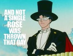 Tuxedo Mask (Sailor Moon) | And not a single rose was thrown that day