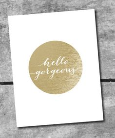 INSTANT DOWNLOAD Hello Gorgeous Digital Art Print - Printable by Itsy Belle $5.50 can be printed to 8x10  bedroom? closet?
