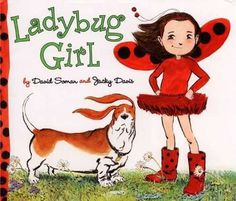 Ladybug Girl -- A spirited, creative girl, with her sidekick pet dog, takes charge of making her own fun!