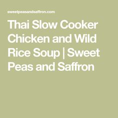 Thai Slow Cooker Chicken and Wild Rice Soup | Sweet Peas and Saffron