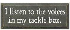 I Listen To The Voices In My Tackle Box Wood Sign