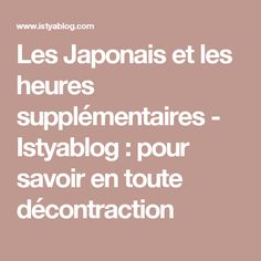 Les Japonais et les heures supplémentaires - Istyablog : pour savoir en toute décontraction