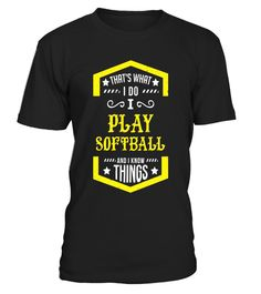 """# That's What I Do Play Softball & I Know Things T-Shirt .  Special Offer, not available in shops      Comes in a variety of styles and colours      Buy yours now before it is too late!      Secured payment via Visa / Mastercard / Amex / PayPal      How to place an order            Choose the model from the drop-down menu      Click on """"Buy it now""""      Choose the size and the quantity      Add your delivery address and bank details      And that's it!      Tags: Mushball players will…"""