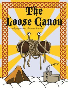The Loose Canon - A Really Important Collection of Words and a holy book of The Church of the Flying Spaghetti Monster.