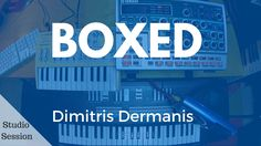Boxed-Dimitris Dermanis | w/ Yamaha DX200, PSS470, Arturia Microbrute & ...
