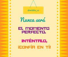 #Motivación Nunca será el momento perfecto, así que actúa!!!