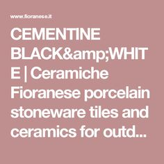 CEMENTINE BLACK&WHITE | Ceramiche Fioranese porcelain stoneware tiles and ceramics for outdoor flooring and indoor wall tiling.