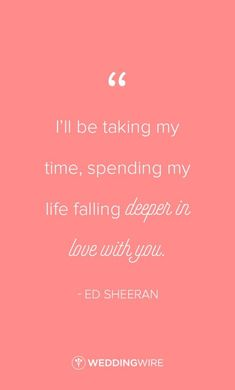"""Ed Sheeran love quote idea - How Would You Feel lyrics - """"I'll be taking my time, spending my life falling deeper in love with you."""" *Will we marry next year? Ed Sheeran Quotes, Ed Sheeran Lyrics, Ed Sheeran Love, Bible Quotes About Love, Quotes About Love And Relationships, Relationship Quotes, Love Songs Lyrics, Lyric Quotes, Me Quotes"""