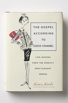 The Gospel According To Coco Chanel: Life Lessons From The World's Most Elegant Woman #anthropologie
