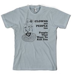 LOL true - they are scuurrrry Clowns are people too t-shirt  Name:  tmb.php.jpg Views: 295 Size:  70.1 KB