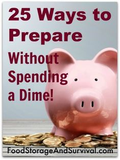 25 Ways to Prepare Without Spending a Dime    Prepping doesn't always have to cost money. Check out this list of must-do preps and save a little cash, too.