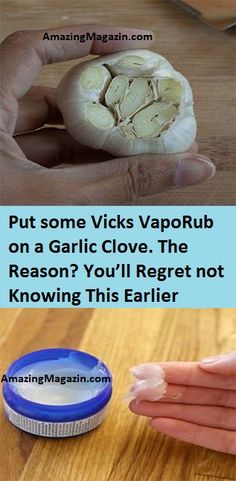 Put some Vicks VapoRub on a Garlic Clove. The Reason? You'll Regret not Knowing This Earlier