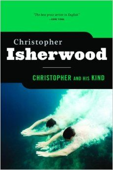 Christopher And His Kind--Christopher Isherwood