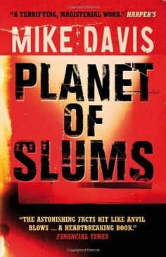 """""""According to the united nations, more than one billion people now live in the slums of the cities of the South. In this brilliant and ambitious book, Mike Davis explores the future of a radically unequal and explosively unstable urban world. Free Books Online, Reading Online, Free Reading, Reading Lists, Sociology Books, Math Genius, Financial Times, Slums, Social Science"""
