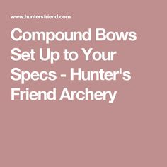 Compound Bows Set Up to Your Specs - Hunter's Friend Archery